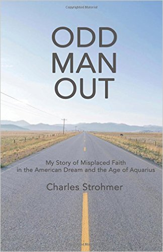 Odd Man Out: My Story of Misplaced Faith in the American Dream and the Age of Aquarius